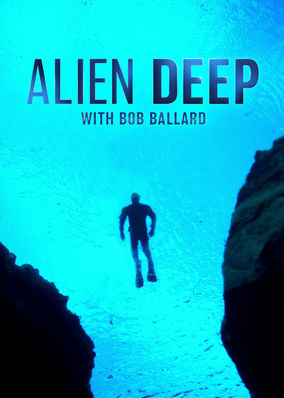 Alien Deep with Bob Ballard - Season 1