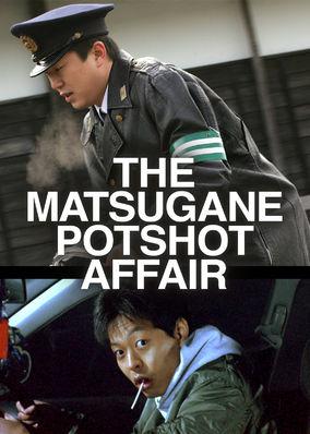 Matsugane Potshot Affair, The